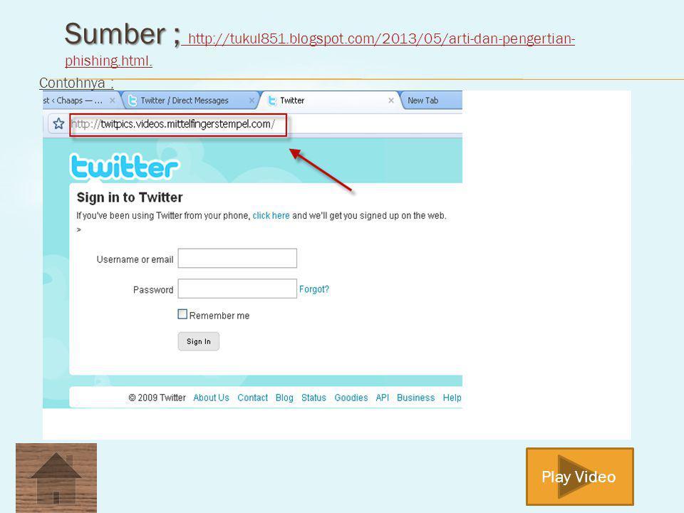 Sumber ; Sumber ; http://tukul851.blogspot.com/2013/05/arti-dan-pengertian- phishing.html.