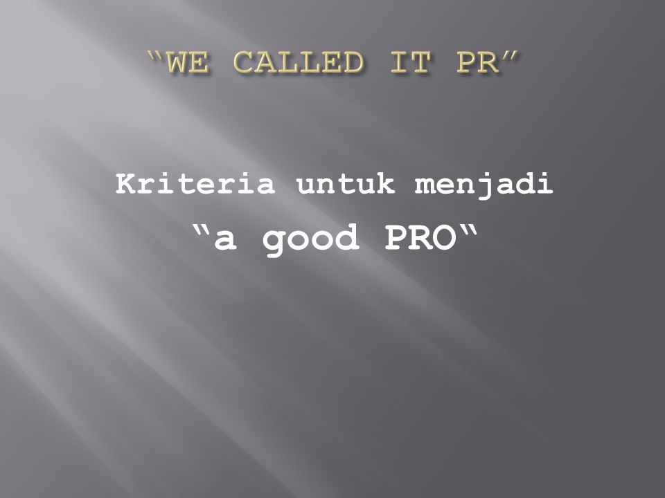 Kriteria untuk menjadi a good PRO