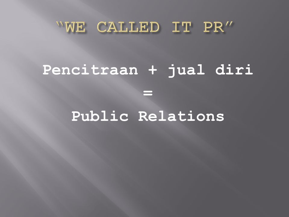 Pencitraan + jual diri = Public Relations