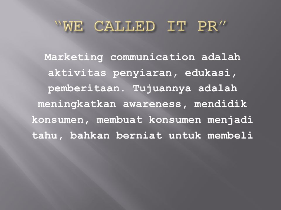 Marketing communication adalah aktivitas penyiaran, edukasi, pemberitaan.