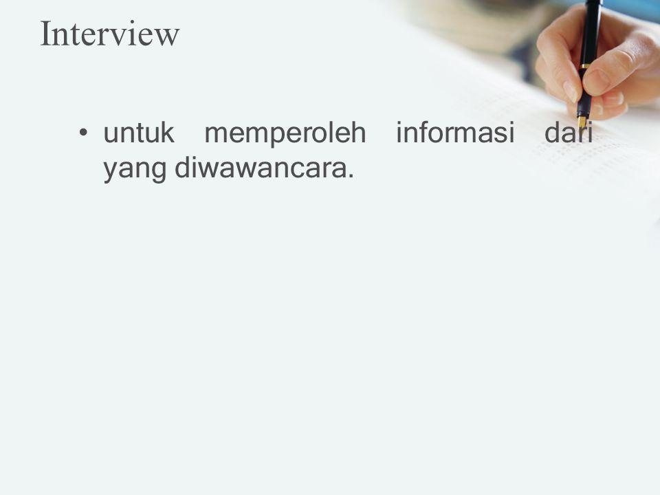 untuk memperoleh informasi dari yang diwawancara. Interview