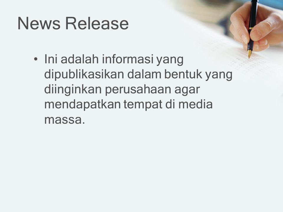 Ini adalah informasi yang dipublikasikan dalam bentuk yang diinginkan perusahaan agar mendapatkan tempat di media massa. News Release