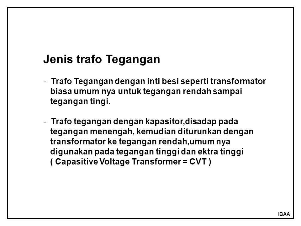 IBAA Jenis trafo Tegangan - Trafo Tegangan dengan inti besi seperti transformator biasa umum nya untuk tegangan rendah sampai tegangan tingi. - Trafo