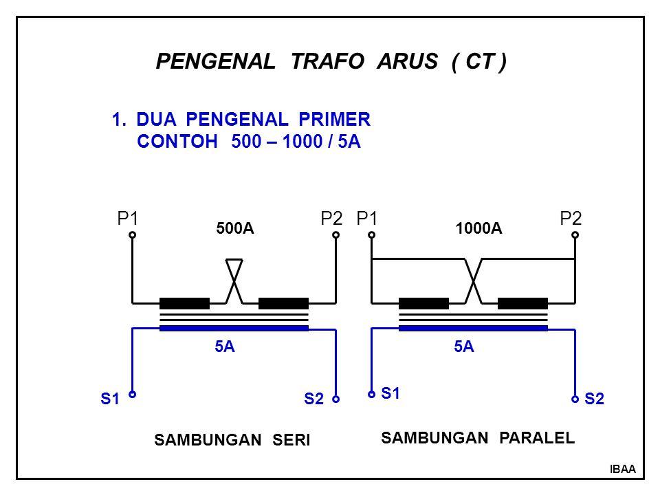 IBAA 2.MULTI RASIO CONTOH : 100 – 200 – 300 – 400 – 500 – 1000 – 1500 /5A ABCDEFGI P1 P2 A – B 100 / 5A A – C 200 / 5A A – D 300 / 5A A – E 400 / 5A A – F 500 / 5A A – G 1000 / 5A A – I 1500 / 5A