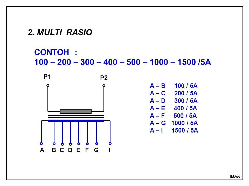 IBAA 2.MULTI RASIO CONTOH : 100 – 200 – 300 – 400 – 500 – 1000 – 1500 /5A ABCDEFGI P1 P2 A – B 100 / 5A A – C 200 / 5A A – D 300 / 5A A – E 400 / 5A A