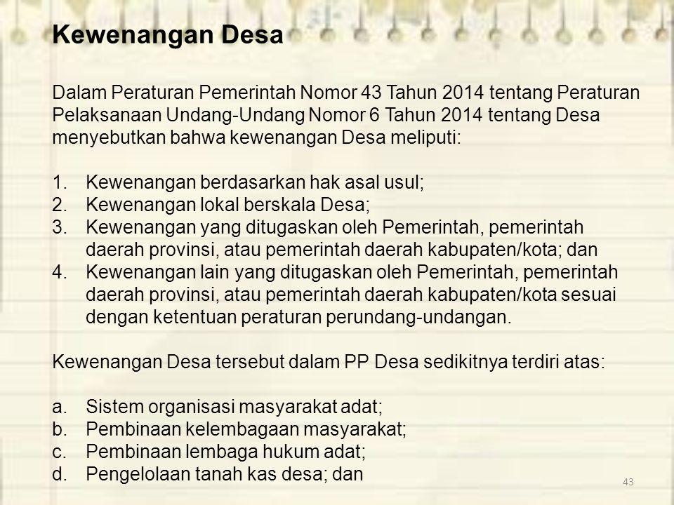 43 Kewenangan Desa Dalam Peraturan Pemerintah Nomor 43 Tahun 2014 tentang Peraturan Pelaksanaan Undang-Undang Nomor 6 Tahun 2014 tentang Desa menyebut