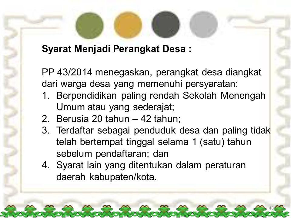 48 Syarat Menjadi Perangkat Desa : PP 43/2014 menegaskan, perangkat desa diangkat dari warga desa yang memenuhi persyaratan: 1.Berpendidikan paling re