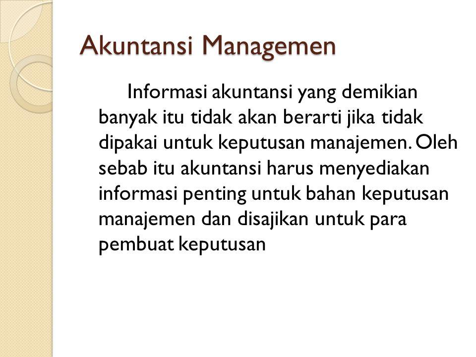 pengertian dari akuntasi managemen sendiri adalah Penyatuan bagian manajemen yang mencakup, penyajian dan penafsiran informasi yang digunakan untuk perumusan strategi, aktivitas perencanaan dan pengendalian,.