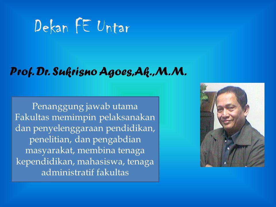 Dekan FE Untar Prof. Dr. Sukrisno Agoes,Ak.,M.M. Penanggung jawab utama Fakultas memimpin pelaksanakan dan penyelenggaraan pendidikan, penelitian, dan