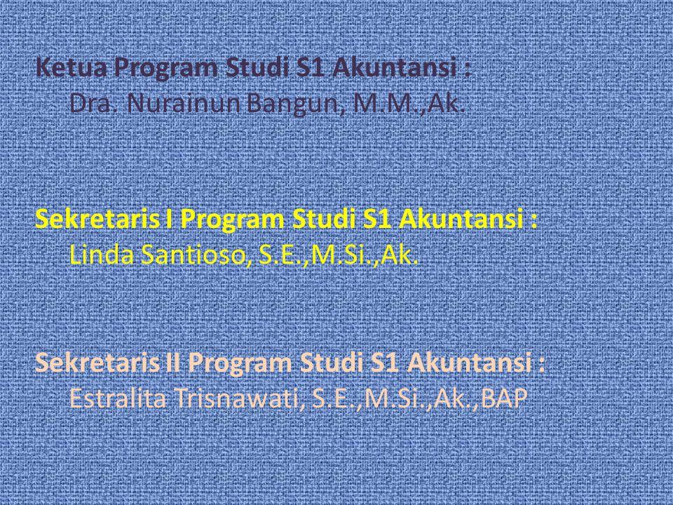 Ketua Program Studi S1 Akuntansi : Dra. Nurainun Bangun, M.M.,Ak. Sekretaris I Program Studi S1 Akuntansi : Linda Santioso, S.E.,M.Si.,Ak. Sekretaris