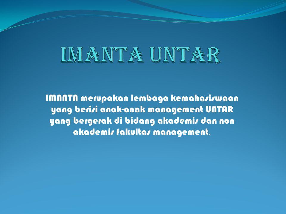 IMANTA merupakan lembaga kemahasiswaan yang berisi anak-anak management UNTAR yang bergerak di bidang akademis dan non akademis fakultas management.
