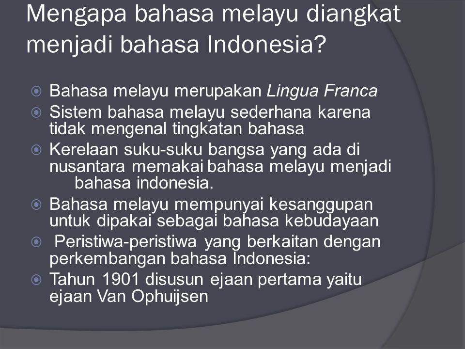 Mengapa bahasa melayu diangkat menjadi bahasa Indonesia?  Bahasa melayu merupakan Lingua Franca  Sistem bahasa melayu sederhana karena tidak mengena