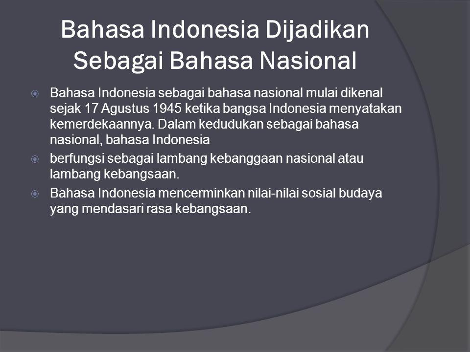 Bahasa Indonesia Dijadikan Sebagai Bahasa Nasional  Bahasa Indonesia sebagai bahasa nasional mulai dikenal sejak 17 Agustus 1945 ketika bangsa Indone