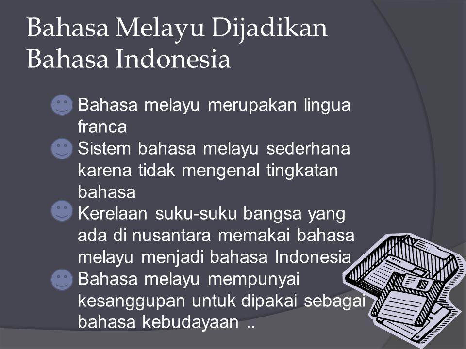 Bahasa Melayu Dijadikan Bahasa Indonesia Bahasa melayu merupakan lingua franca Sistem bahasa melayu sederhana karena tidak mengenal tingkatan bahasa K