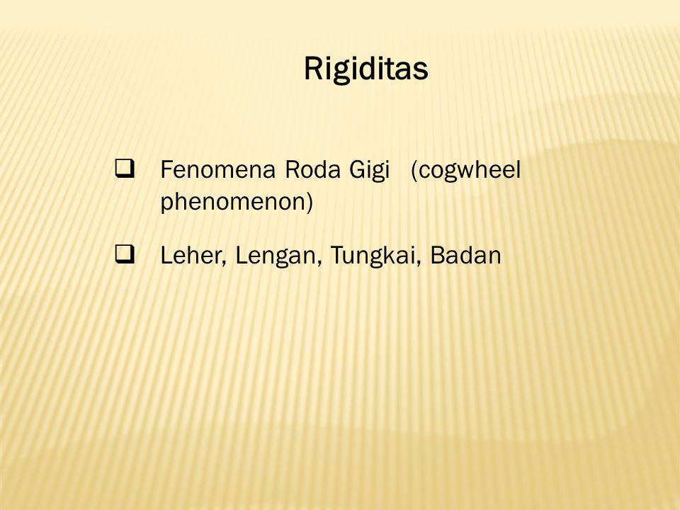Rigiditas  Fenomena Roda Gigi (cogwheel phenomenon)  Leher, Lengan, Tungkai, Badan