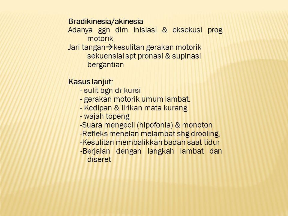 Bradikinesia/akinesia Adanya ggn dlm inisiasi & eksekusi prog motorik Jari tangan  kesulitan gerakan motorik sekuensial spt pronasi & supinasi bergan