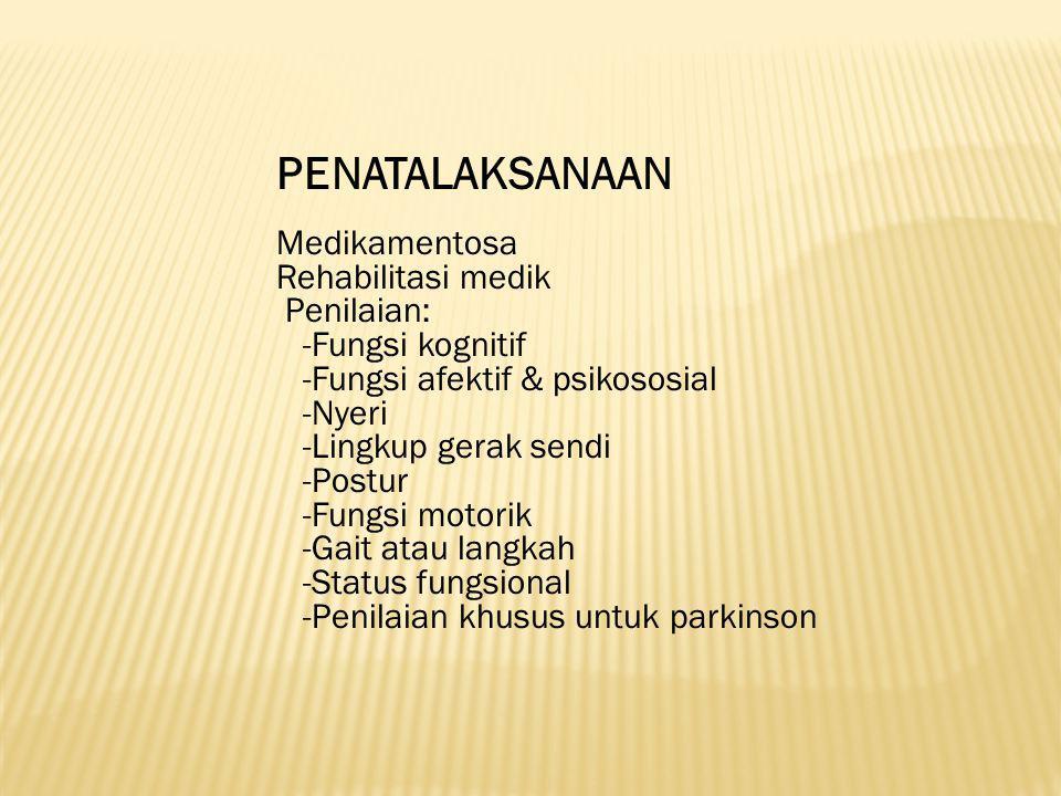 PENATALAKSANAAN Medikamentosa Rehabilitasi medik Penilaian: -Fungsi kognitif -Fungsi afektif & psikososial -Nyeri -Lingkup gerak sendi -Postur -Fungsi