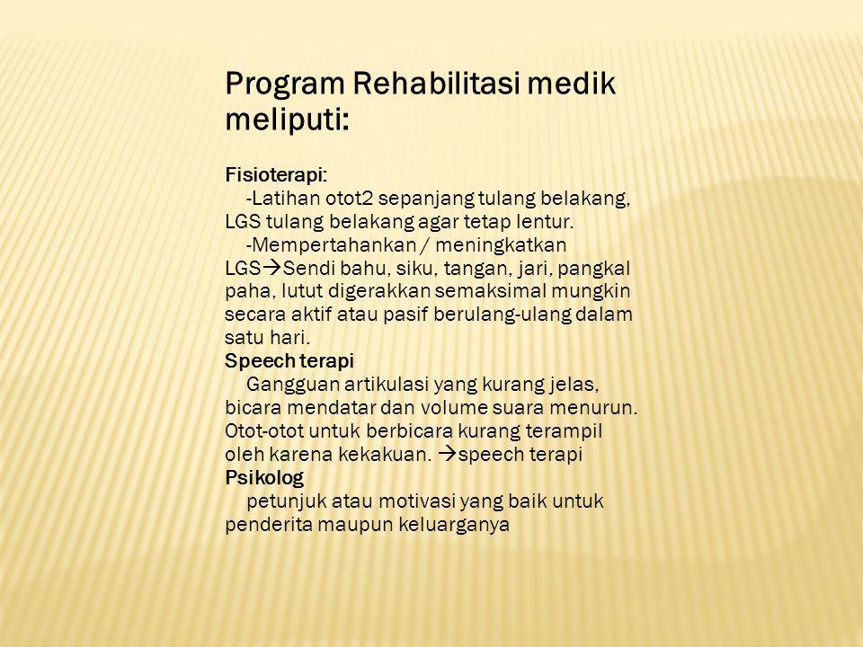 Program Rehabilitasi medik meliputi: Fisioterapi: -Latihan otot2 sepanjang tulang belakang, LGS tulang belakang agar tetap lentur. -Mempertahankan / m