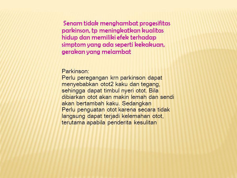 Senam tidak menghambat progesifitas parkinson, tp meningkatkan kualitas hidup dan memiliki efek terhadap simptom yang ada seperti kekakuan, gerakan ya