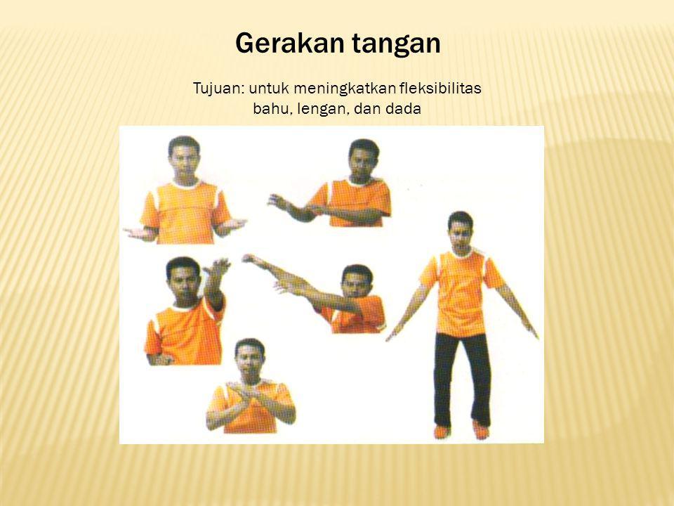 Gerakan tangan Tujuan: untuk meningkatkan fleksibilitas bahu, lengan, dan dada
