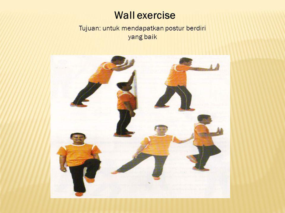 Wall exercise Tujuan: untuk mendapatkan postur berdiri yang baik