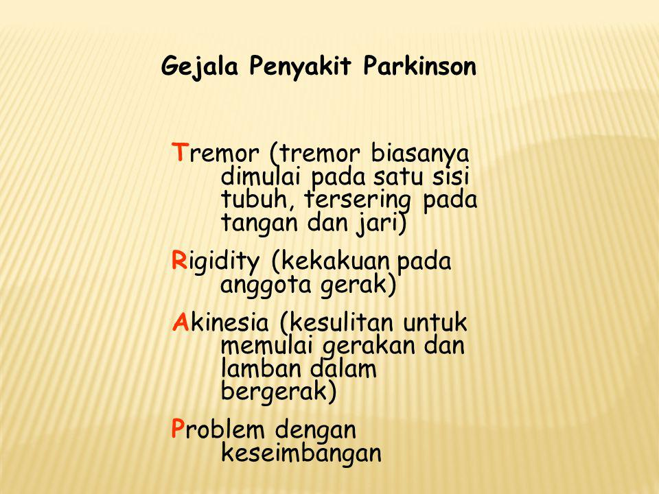 Gejala Penyakit Parkinson Tremor (tremor biasanya dimulai pada satu sisi tubuh, tersering pada tangan dan jari) Rigidity (kekakuan pada anggota gerak)