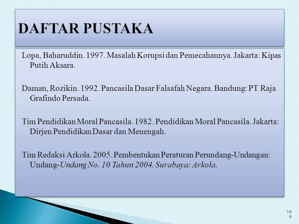 Lopa, Baharuddin. 1997. Masalah Korupsi dan Pemecahannya. Jakarta: Kipas Putih Aksara. Daman, Rozikin. 1992. Pancasila Dasar Falsafah Negara. Bandung: