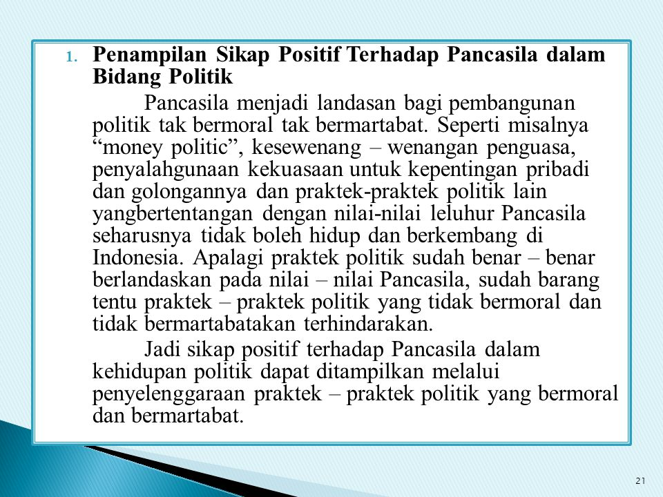 1. Penampilan Sikap Positif Terhadap Pancasila dalam Bidang Politik Pancasila menjadi landasan bagi pembangunan politik tak bermoral tak bermartabat.