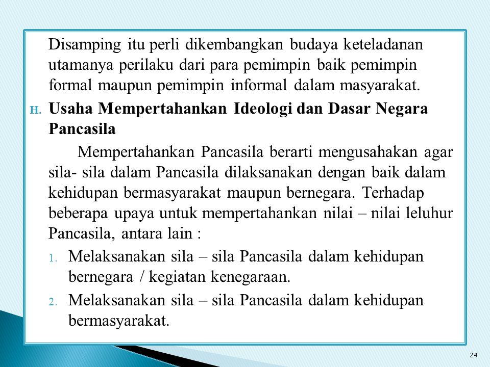 Disamping itu perli dikembangkan budaya keteladanan utamanya perilaku dari para pemimpin baik pemimpin formal maupun pemimpin informal dalam masyaraka