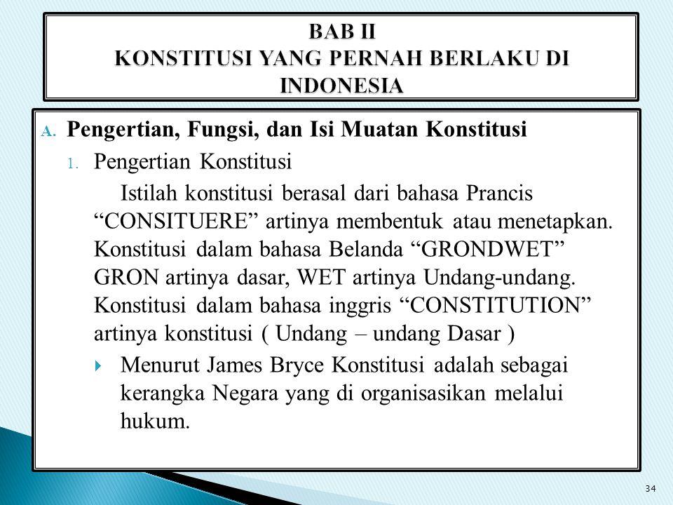 """A. Pengertian, Fungsi, dan Isi Muatan Konstitusi 1. Pengertian Konstitusi Istilah konstitusi berasal dari bahasa Prancis """"CONSITUERE"""" artinya membentu"""