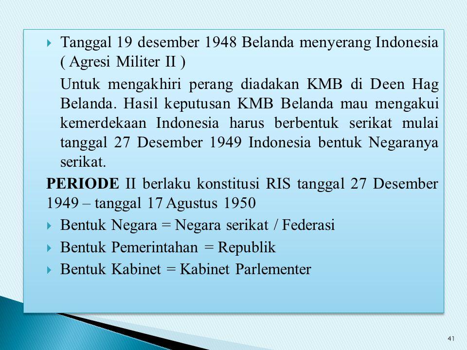  Tanggal 19 desember 1948 Belanda menyerang Indonesia ( Agresi Militer II ) Untuk mengakhiri perang diadakan KMB di Deen Hag Belanda. Hasil keputusan