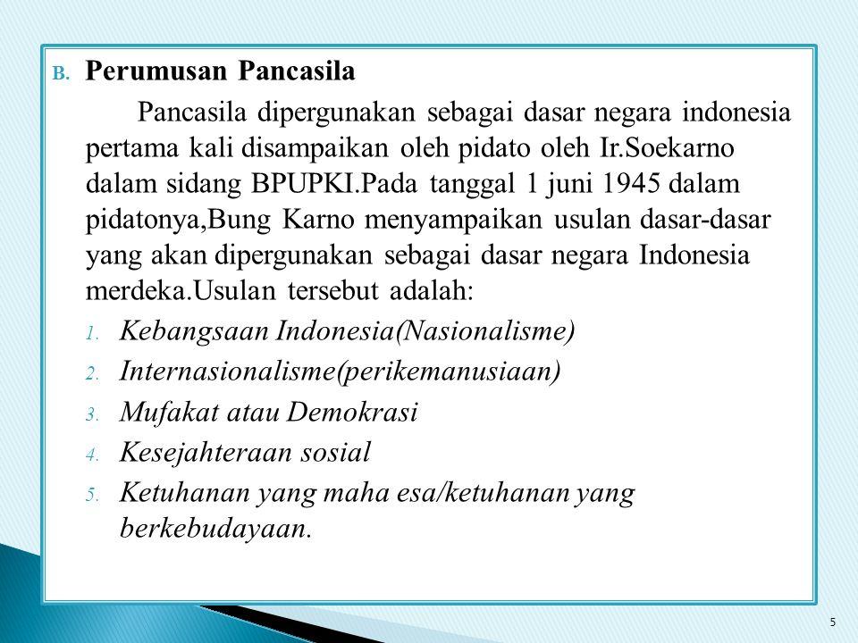 B. Perumusan Pancasila Pancasila dipergunakan sebagai dasar negara indonesia pertama kali disampaikan oleh pidato oleh Ir.Soekarno dalam sidang BPUPKI