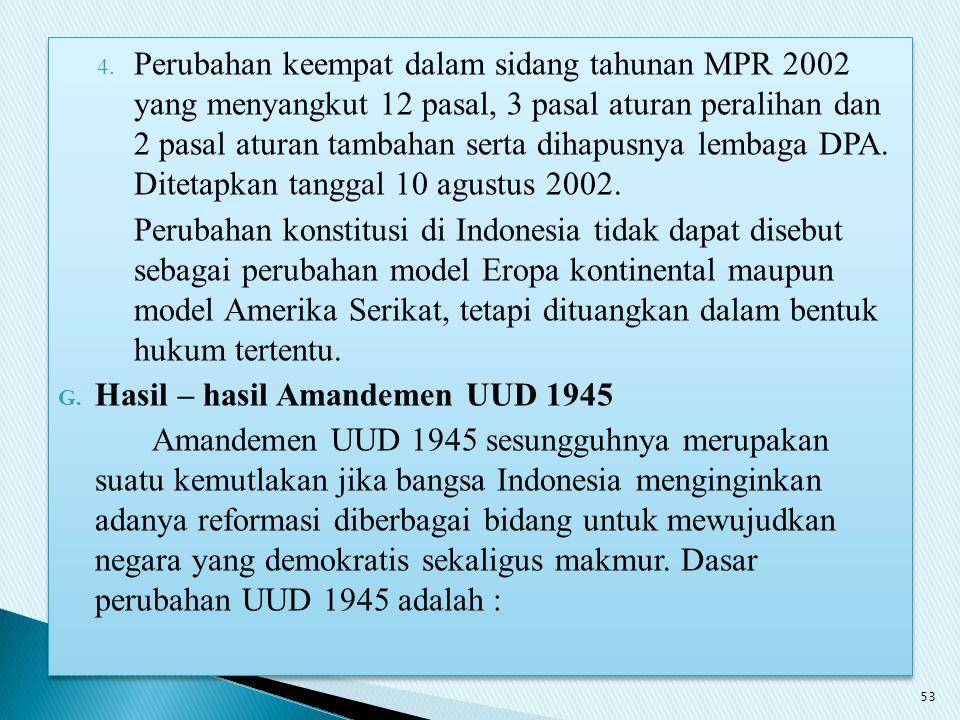 4. Perubahan keempat dalam sidang tahunan MPR 2002 yang menyangkut 12 pasal, 3 pasal aturan peralihan dan 2 pasal aturan tambahan serta dihapusnya lem