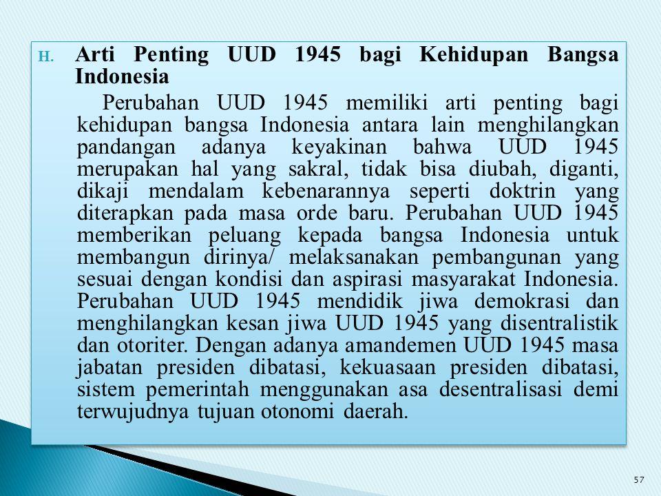H. Arti Penting UUD 1945 bagi Kehidupan Bangsa Indonesia Perubahan UUD 1945 memiliki arti penting bagi kehidupan bangsa Indonesia antara lain menghila