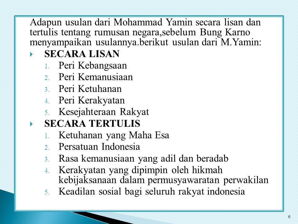 Adapun usulan dari Mohammad Yamin secara lisan dan tertulis tentang rumusan negara,sebelum Bung Karno menyampaikan usulannya.berikut usulan dari M.Yam