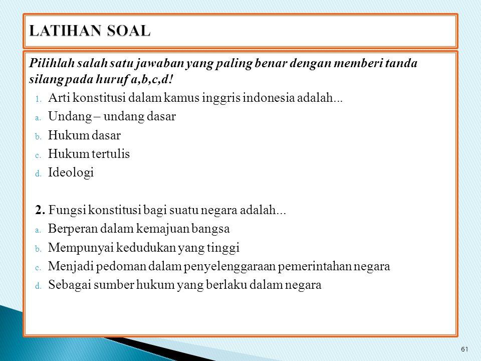 Pilihlah salah satu jawaban yang paling benar dengan memberi tanda silang pada huruf a,b,c,d! 1. Arti konstitusi dalam kamus inggris indonesia adalah.