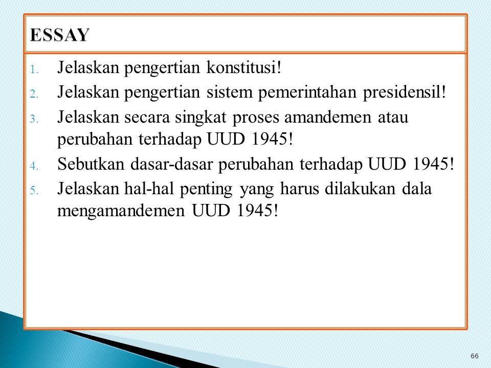 1. Jelaskan pengertian konstitusi! 2. Jelaskan pengertian sistem pemerintahan presidensil! 3. Jelaskan secara singkat proses amandemen atau perubahan