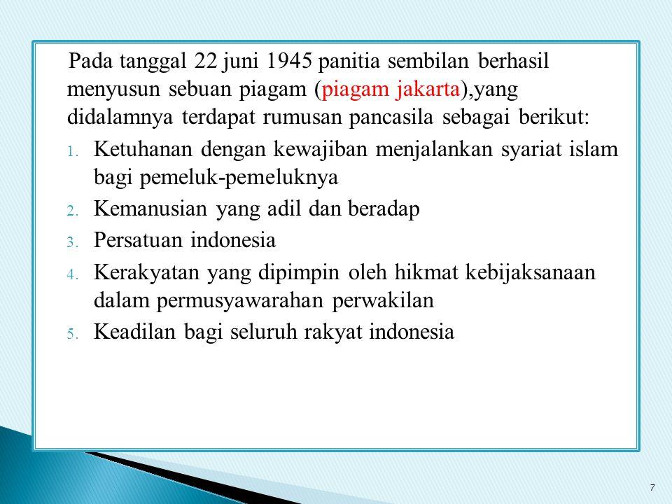 Pada tanggal 22 juni 1945 panitia sembilan berhasil menyusun sebuan piagam (piagam jakarta),yang didalamnya terdapat rumusan pancasila sebagai berikut