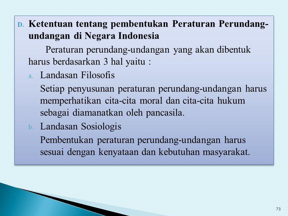 D. Ketentuan tentang pembentukan Peraturan Perundang- undangan di Negara Indonesia Peraturan perundang-undangan yang akan dibentuk harus berdasarkan 3