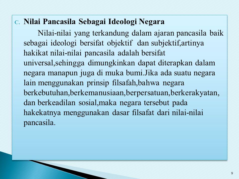 C. Nilai Pancasila Sebagai Ideologi Negara Nilai-nilai yang terkandung dalam ajaran pancasila baik sebagai ideologi bersifat objektif dan subjektif,ar