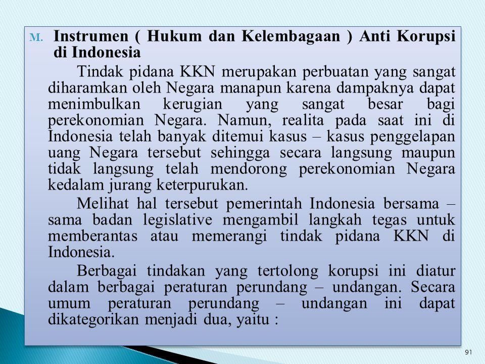 M. Instrumen ( Hukum dan Kelembagaan ) Anti Korupsi di Indonesia Tindak pidana KKN merupakan perbuatan yang sangat diharamkan oleh Negara manapun kare