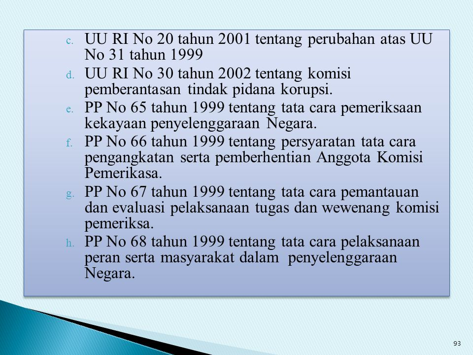 c. UU RI No 20 tahun 2001 tentang perubahan atas UU No 31 tahun 1999 d. UU RI No 30 tahun 2002 tentang komisi pemberantasan tindak pidana korupsi. e.