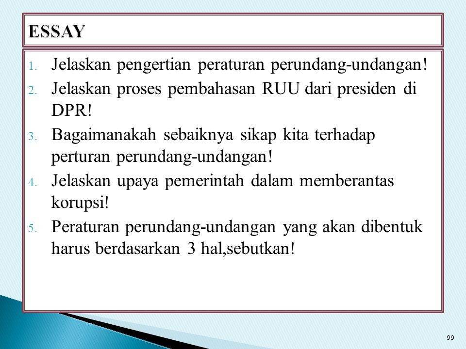 1. Jelaskan pengertian peraturan perundang-undangan! 2. Jelaskan proses pembahasan RUU dari presiden di DPR! 3. Bagaimanakah sebaiknya sikap kita terh