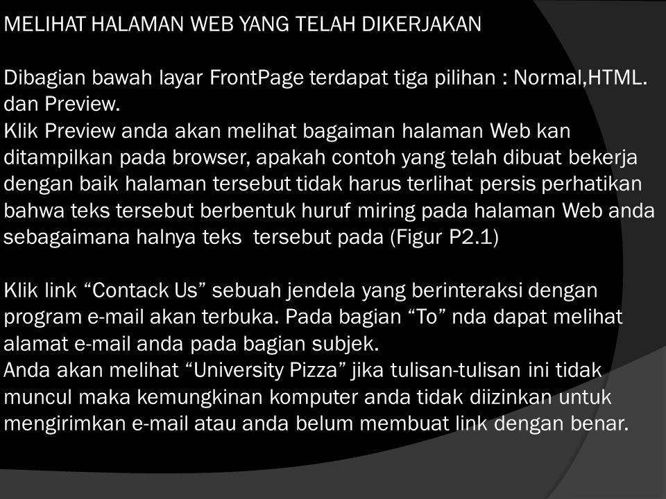 MELIHAT HALAMAN WEB YANG TELAH DIKERJAKAN Dibagian bawah layar FrontPage terdapat tiga pilihan : Normal,HTML.