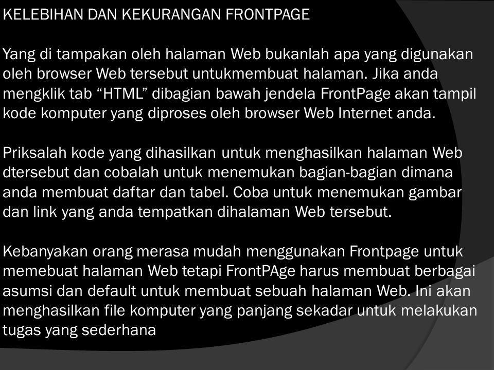 KELEBIHAN DAN KEKURANGAN FRONTPAGE Yang di tampakan oleh halaman Web bukanlah apa yang digunakan oleh browser Web tersebut untukmembuat halaman.