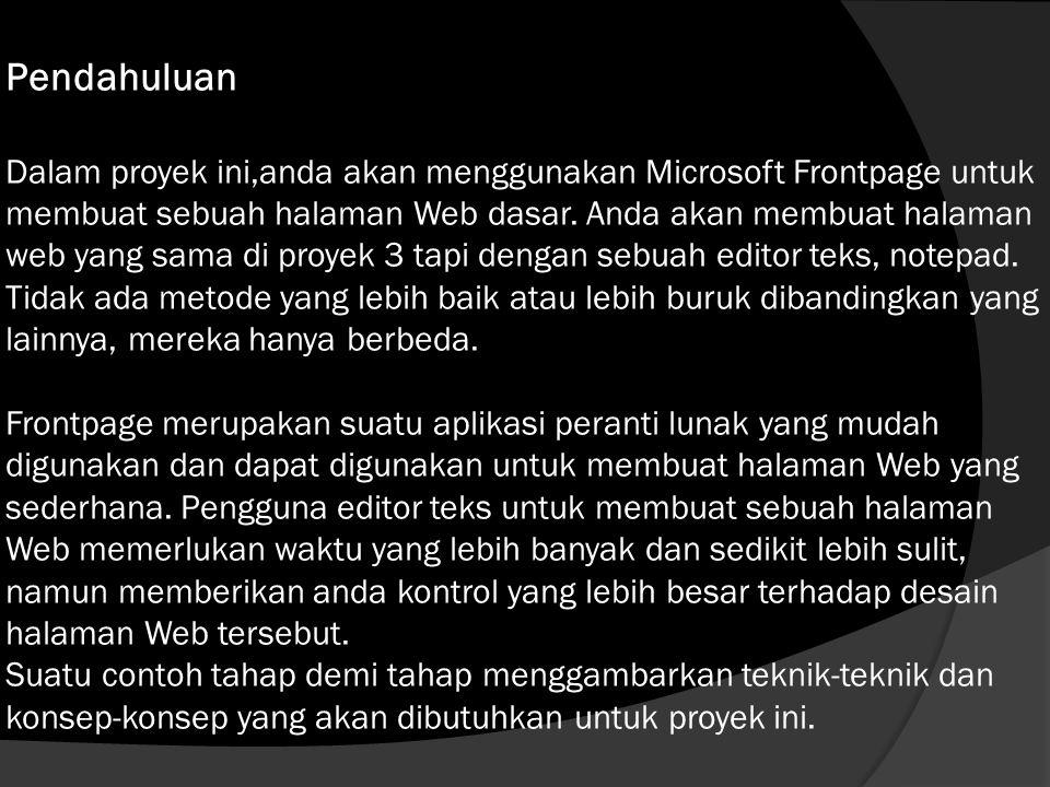 Pendahuluan Dalam proyek ini,anda akan menggunakan Microsoft Frontpage untuk membuat sebuah halaman Web dasar.