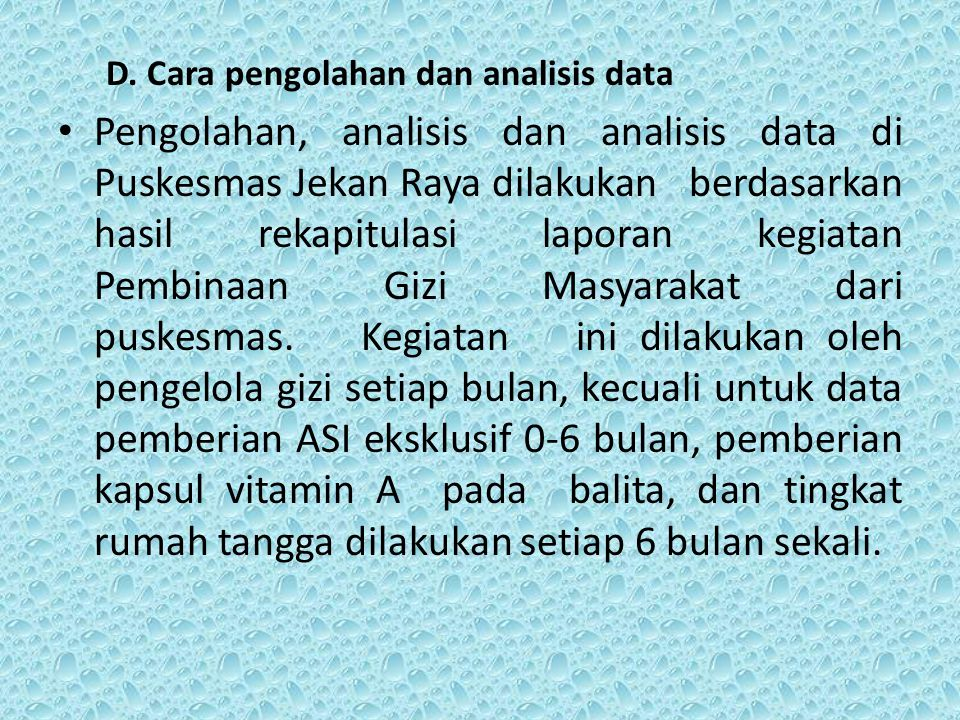D. Cara pengolahan dan analisis data Pengolahan, analisis dan analisis data di Puskesmas Jekan Raya dilakukan berdasarkan hasil rekapitulasi laporan k