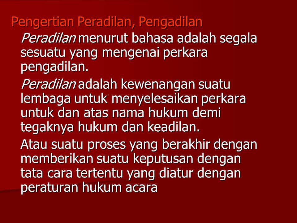Peradilan menurut bahasa adalah segala sesuatu yang mengenai perkara pengadilan. Peradilan adalah kewenangan suatu lembaga untuk menyelesaikan perkara