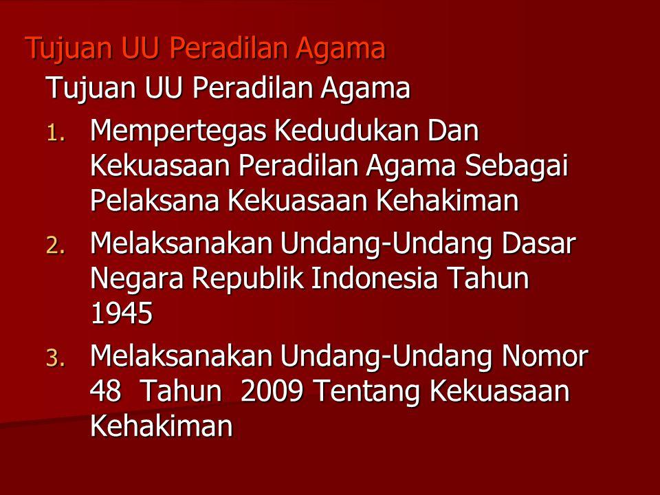 1. Mempertegas Kedudukan Dan Kekuasaan Peradilan Agama Sebagai Pelaksana Kekuasaan Kehakiman 2. Melaksanakan Undang-Undang Dasar Negara Republik Indon