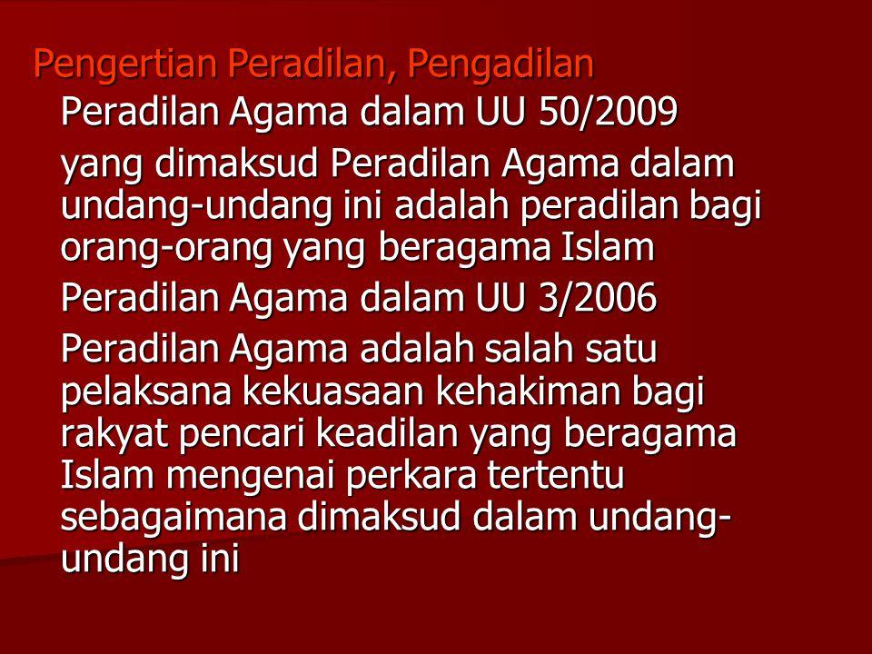 Peradilan Agama dalam UU 50/2009 yang dimaksud Peradilan Agama dalam undang-undang ini adalah peradilan bagi orang-orang yang beragama Islam Peradilan